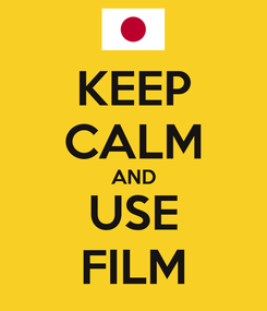 Poster: KEEP CALM AND USE FILM