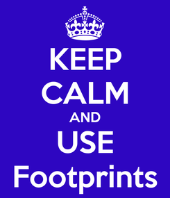 Poster: KEEP CALM AND USE Footprints
