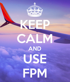 Poster: KEEP CALM AND USE FPM