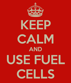Poster: KEEP CALM AND USE FUEL CELLS