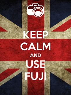 Poster: KEEP CALM AND USE FUJI