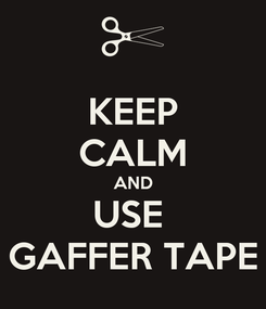 Poster: KEEP CALM AND USE  GAFFER TAPE
