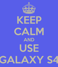 Poster: KEEP CALM AND USE GALAXY S4