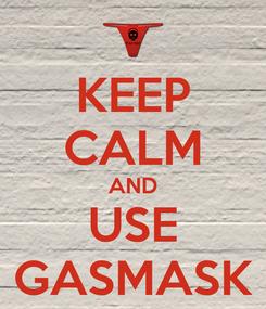 Poster: KEEP CALM AND USE GASMASK
