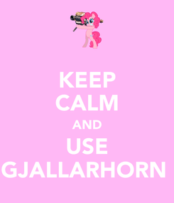 Poster: KEEP CALM AND USE GJALLARHORN