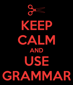 Poster: KEEP CALM AND USE GRAMMAR