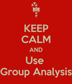 Poster: KEEP CALM AND Use  Group Analysis