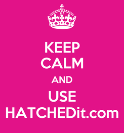 Poster: KEEP CALM AND USE HATCHEDit.com