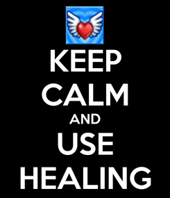 Poster: KEEP CALM AND USE HEALING