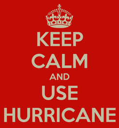 Poster: KEEP CALM AND USE HURRICANE