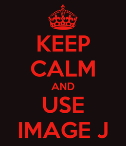Poster: KEEP CALM AND USE IMAGE J