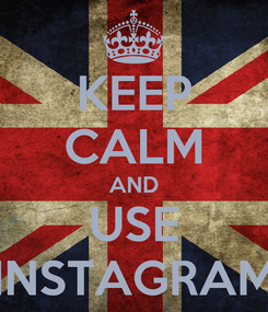 Poster: KEEP CALM AND USE INSTAGRAM