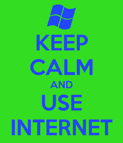 Poster: KEEP CALM AND USE INTERNET
