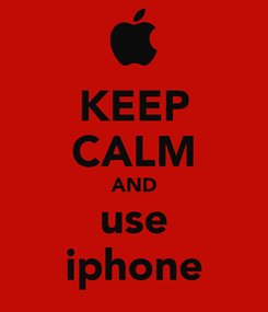 Poster: KEEP CALM AND use iphone