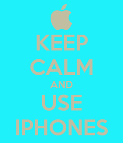 Poster: KEEP CALM AND USE IPHONES