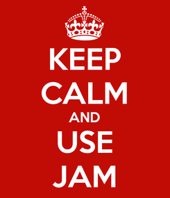 Poster: KEEP CALM AND USE JAM