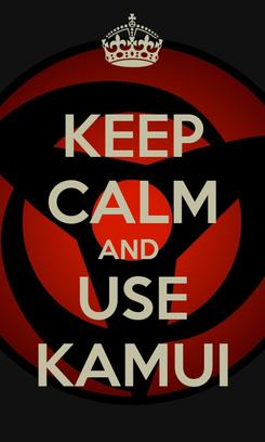 Poster: KEEP CALM AND  USE KAMUI
