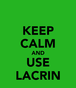 Poster: KEEP CALM AND USE LACRIN