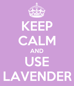 Poster: KEEP CALM AND USE LAVENDER