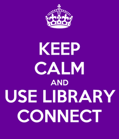 Poster: KEEP CALM AND USE LIBRARY CONNECT