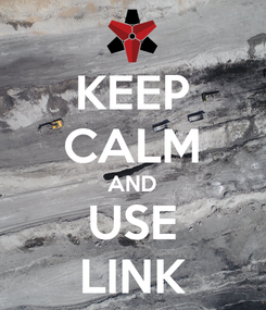 Poster: KEEP CALM AND USE LINK