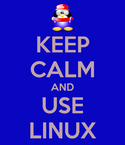 Poster: KEEP CALM AND USE LINUX