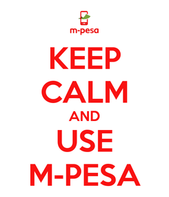 Poster: KEEP CALM AND USE M-PESA
