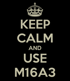 Poster: KEEP CALM AND USE M16A3