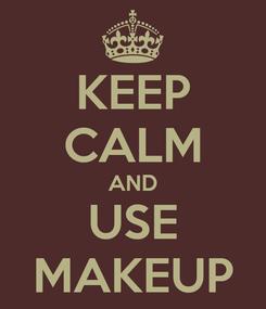 Poster: KEEP CALM AND USE MAKEUP