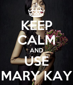 Poster: KEEP CALM AND USE MARY KAY