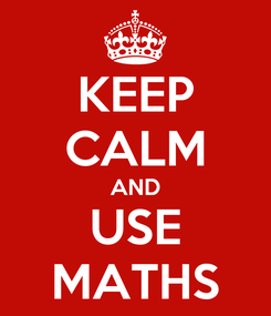 Poster: KEEP CALM AND USE MATHS