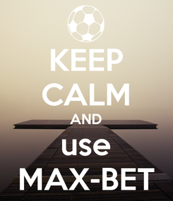 Poster: KEEP CALM AND use MAX-BET