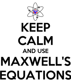 Poster: KEEP CALM AND USE MAXWELL'S EQUATIONS