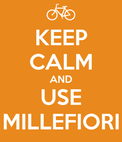 Poster: KEEP CALM AND USE MILLEFIORI