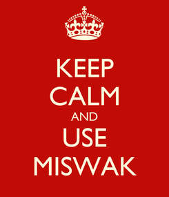 Poster: KEEP CALM AND USE MISWAK