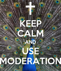 Poster: KEEP CALM AND USE MODERATION