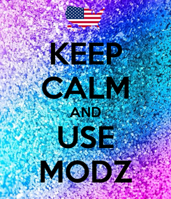 Poster: KEEP CALM AND USE MODZ