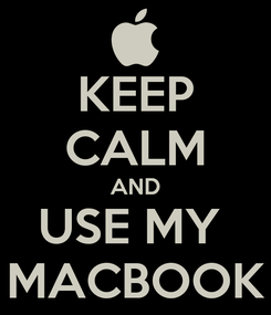 Poster: KEEP CALM AND USE MY  MACBOOK