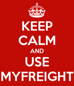 Poster: KEEP CALM AND USE MYFREIGHT