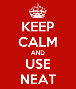 Poster: KEEP CALM AND USE NEAT