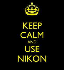 Poster: KEEP CALM AND USE NIKON