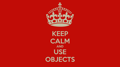 Poster: KEEP CALM AND USE OBJECTS