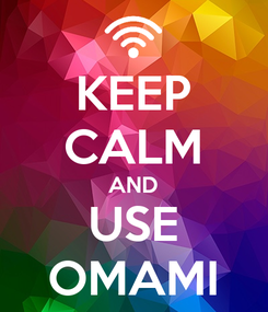 Poster: KEEP CALM AND USE OMAMI