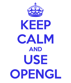 Poster: KEEP CALM AND USE OPENGL