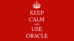 Poster: KEEP CALM AND USE ORACLE