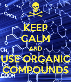 Poster: KEEP CALM AND USE ORGANIC COMPOUNDS