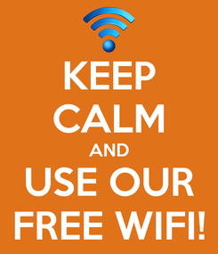 Poster: KEEP CALM AND USE OUR FREE WIFI!