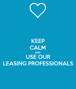 Poster: KEEP CALM AND USE OUR LEASING PROFESSIONALS