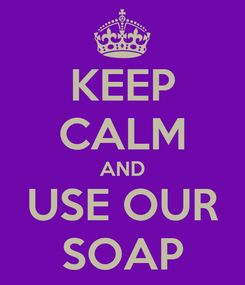Poster: KEEP CALM AND USE OUR SOAP