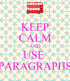Poster: KEEP CALM AND USE  PARAGRAPHS